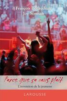 Couverture du livre « Éloge de la jeunesse ; parce que ça nous plaît » de Francois Begaudeau et Joy Sorman aux éditions Larousse
