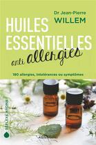 Couverture du livre « Huiles essentielles anti allergies ; 180 allergies, intolérances ou symptômes » de Jean-Pierre Willem aux éditions Albin Michel