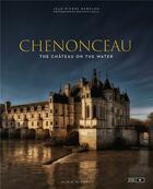 Couverture du livre « Chenonceau ; the château on the water » de Jean-Pierre Babelon aux éditions Albin Michel