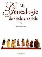 Couverture du livre « Ma généalogie de siècle en siècle » de Marie-Odile Mergnac aux éditions Archives Et Cultures