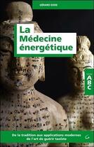 Couverture du livre « La médecine énergétique ; de la tradition aux applications modernes de l'art de guérir taoïste » de Gerard Edde aux éditions Grancher