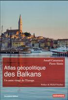 Couverture du livre « Atlas géopolitique des Balkans ; un autre visage de l'Europe » de Amael Cattaruzza et Pierre Sintes aux éditions Autrement