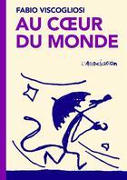 Couverture du livre « Au coeur du monde » de Fabio Viscogliosi aux éditions L'association