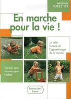 Couverture du livre « En marche pour la vie ! la belle histoire de l'apprentissage de la marche, conseils pour accompagner l'enfant » de Michele Forestier aux éditions Thot