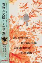 Couverture du livre « Les kimonos ; introduction à leurs tissus et motifs » de Nitanai Keiko et Masaharu Nomura aux éditions Nuinui