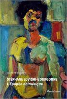 Couverture du livre « Stéphane Lovighi-Bourgogne ; l'épopée chimérique » de Stephane Lovighi-Bourgogne et Geoffrey Martin aux éditions Mazeto Square