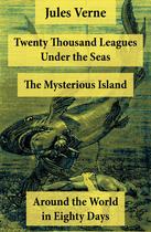 Couverture du livre « Twenty Thousand Leagues Under the Seas + Around the World in Eighty Days + The Mysterious Island » de Jules Verne aux éditions E-artnow