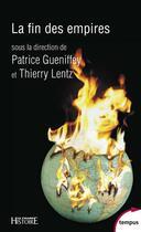 Couverture du livre « La fin des empires » de Collectif et Thierry Lentz et Patrice Gueniffey aux éditions Tempus/perrin