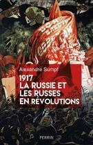 Couverture du livre « 1917 la Russie et les Russes en révolutions » de Alexandre Sumpf aux éditions Perrin