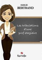 Couverture du livre « Les tribulations d'une prof stagiaire » de Emilie Bertrand aux éditions Spinelle