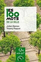 Couverture du livre « Les 100 mots de la ville » de Thierry Paquot et Julien Damon aux éditions Que Sais-je ?