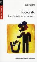 Couverture du livre « La téléréalité ; quand la réalité est un mensonge » de Luc Dupont aux éditions Pu De Montreal