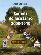 Couverture du livre « Carnets de résistance 2008/2010 » de Jean Brousse aux éditions Descartes & Cie