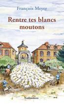 Couverture du livre « Rentre tes blancs moutons » de Francois Meyer aux éditions Yvelinedition