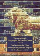 Couverture du livre « Archeologie des peuples du proche-orient t2 (une) - des hommes des palais aux sujets des premiers em » de Jean-Louis Huot aux éditions Errance