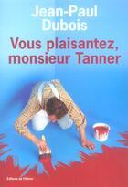 Couverture du livre « Le vous plaisantez, monsieur tanner » de Jean-Paul Dubois aux éditions Editions De L'olivier