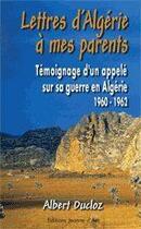 Couverture du livre « Lettres d'Algérie à mes parents ; témoignage d'un appelé sur sa guerre en algérie (1960-1952) » de Albert Ducloz aux éditions Jeanne D'arc