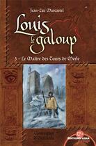 Couverture du livre « Louis le galoup t.3 ; les maîtres des tours de merle » de Jean-Luc Marcastel aux éditions Leha