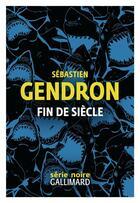 Couverture du livre « Fin de siecle » de Sebastien Gendron aux éditions Gallimard