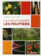 Couverture du livre « Cultiver et soigner les fruitiers » de Elisabeth Julien et Jerome Jullien aux éditions Eyrolles