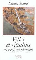 Couverture du livre « Villes Et Citadins Au Temps Des Pharaons » de Daniel Soulie aux éditions Perrin