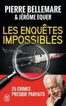 Couverture du livre « Les enquêtes impossibles » de Pierre Bellemare et Jerome Equer aux éditions J'ai Lu