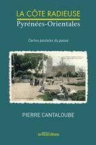 Couverture du livre « La côte radieuse ; Pyrénées-orientales » de Pierre Cantaloube aux éditions Presses Litteraires