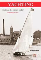 Couverture du livre « Yachting, histoire des yachts en fer ; Nantes 1850-1902 » de Francois Puget aux éditions Locus Solus