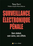 Couverture du livre « Surveillance électronique pénale ; son statut, son sens, ses effets » de Tony Ferri aux éditions Breal