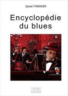 Couverture du livre « Encyclopédie du blues » de Sylvain Thimonier aux éditions Les Sentiers Du Livre