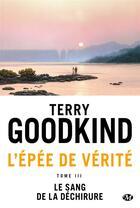 Couverture du livre « L'Épée de Vérité T.3 ; le sang de la déchirure » de Terry Goodkind aux éditions Bragelonne
