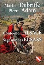 Couverture du livre « Conte-moi l'Alsace » de Martial Debriffe et Pierre Adam aux éditions De Boree