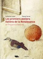 Couverture du livre « Les premiers ateliers italiens de la Renaissance de Finiguerra à Botticelli » de Pascal Torres et Catherine Loisel aux éditions Le Passage