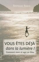 Couverture du livre « Vous êtes déjà dans la lumière ! comment vivre et agir en Dieu » de Stephane Simon aux éditions Peuple Libre