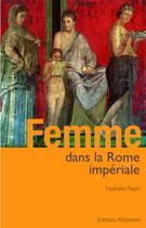 Couverture du livre « Femme dans la Rome impériale » de Nathalie Papin aux éditions Altipresse