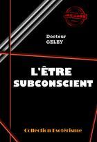 Couverture du livre « L'être subconscient » de Gustave Geley aux éditions Ink Book