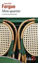 Couverture du livre « Mon quartier et autres lieux parisiens » de Leon-Paul Fargue aux éditions Gallimard
