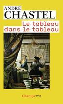 Couverture du livre « Le tableau dans le tableau » de Andre Chastel aux éditions Flammarion