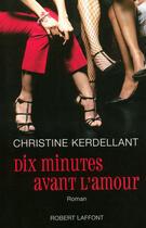 Couverture du livre « Dix minutes avant l'amour » de Christine Kerdellant aux éditions Robert Laffont