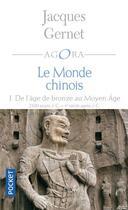 Couverture du livre « Le monde chinois t.1 ; de l'age de bronze au moyen age » de Jacques Gernet aux éditions Pocket