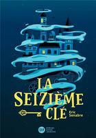 Couverture du livre « La seizième clé » de Eric Senabre aux éditions Didier Jeunesse