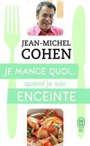 Couverture du livre « Je mange quoi... quand je suis enceinte » de Jean-Michel Cohen aux éditions J'ai Lu