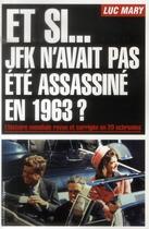Couverture du livre « Et si... JFK n'avait pas été assassiné en 1963 ? l'histoire mondiale revue et corrigée en 20 uchronies » de Luc Mary aux éditions L'opportun