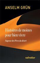 Couverture du livre « Histoires de moines pour bien vivre ; sagesse des pères du désert » de Anselm Grun aux éditions Salvator
