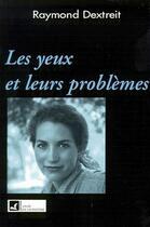 Couverture du livre « Les yeux et leurs problèmes » de Raymond Dextreit aux éditions Vivre En Harmonie