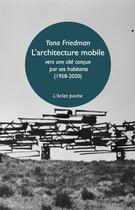 Couverture du livre « L'architecture mobile (1958-2020) ; vers une cité concue par ses habitants eux-mêmes » de Yona Friedman aux éditions Eclat