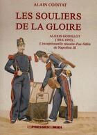 Couverture du livre « Les souliers de la gloire ; Alexis Godillot (1816-1893) : l'exceptionnelle réussite d'un fidèle de Napoléon III » de Alain Cointat aux éditions Presses Du Midi