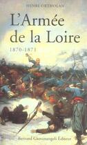 Couverture du livre « L'armee de la loire. campagne de 1870-1871 » de Henri Ortholan aux éditions Giovanangeli