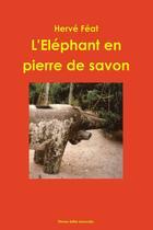 Couverture du livre « L'éléphant en pierre de savon » de Herve Feat aux éditions Lulu