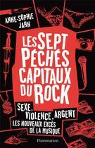 Couverture du livre « Les sept péchés capitaux du rock ; sexe, violence, argent... les nouveaux excès de la musique » de Anne-Sophie Jahn aux éditions Flammarion